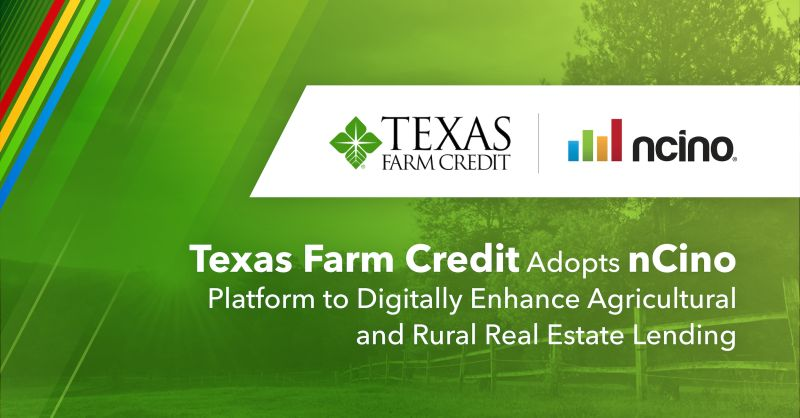 Texas Farm Credit Adopts nCino Platform to Digitally Enhance Agricultural and Rural Real Estate Lending